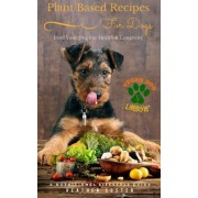 Plant Based Recipes for Dogs by Heather Coster