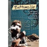 Bottoms Up; M. John Fayhee's Greatest Hits from the Mountain Gazette by M John Fayhee