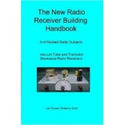The New Radio Receiver Building Handbook by Russell Lyle BSEE Williams