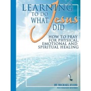 Learning to Do What Jesus Did by Wholeness Ministries