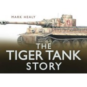 The Tiger Tank Story by Mark Healy