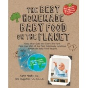 The Best Homemade Baby Food on the Planet: Know What Goes Into Every Bite with More Than 200 of the Most Deliciously Nutritious Homemade Baby Food Rec, Paperback