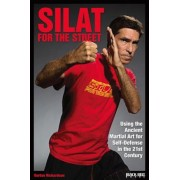 Silat for the Street: Using the Ancient Martial Art for Self-Defense in the 21st Century, Paperback