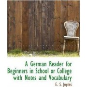 A German Reader for Beginners in School or College with Notes and Vocabulary by E S Joynes