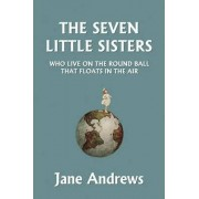 The Seven Little Sisters Who Live on the Round Ball That Floats in the Air, Illustrated Edition (Yesterday's Classics) by Jane Andrews