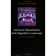 Economic Liberalization and Integration in East Asia by Yung Chul Park