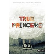 True Princess: Embracing Humility in an All-About-Me World by Erin Davis