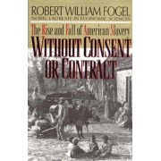 Without Consent or Contract by Robert William Fogel