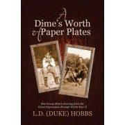A Dime's Worth of Paper Plates: One Young Man's Journey from the Great Depression Through World War II