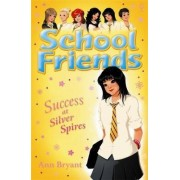 School Friends: Success at Silver Spires by Ann Bryant