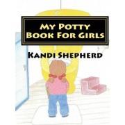 My Potty Book for Girls by Kandi Shepherd