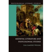 Medieval Literature and Postcolonial Studies by Lisa Lampert-Weissig