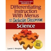 Differentiating Instruction with Menus for the Inclusive Classroom: Science (Grades K-2) by Laurie Westphal