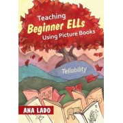 Teaching Beginner ELLs Using Picture Books by Ana L. Lado