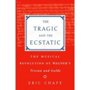 The Tragic and the Ecstatic by Eric Chafe