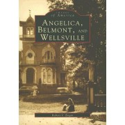 Angelica, Belmont, and Wellsville by Robert V Bogan