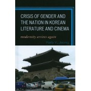 Crisis of Gender and the Nation in Korean Literature and Cinema by Kelly Y. Jeong