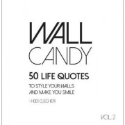 Wall Candy: 50 Life Quotes to Make Your Walls Smile Vol 2 by Heidi Cuschieri