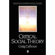 Critical Social Theory by Craig Calhoun