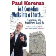 So a Comedian Walks into a Church by Paul Kerensa