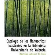 Cat LOGO de Los Manuscritos Existentes En La Biblioteca Universitaria de Valencia by Marcelino Gutirrez Del Cao
