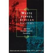 White Slaves, African Masters by Paul Baepler