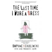 The Last Time I Wore a Dress by Daphne Scholinski