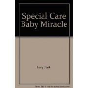 Special Care Baby Miracle by Lucy Clark