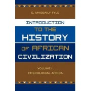 Introduction to the History of African Civilization: v. 1 by C. Magbaily Fyle