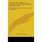 Natural Religion Insufficient and Revealed Necessary to Man's Happiness in His Present State by Thomas Halyburton