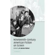 Nineteenth-Century American Fiction on Screen by R. Barton Palmer
