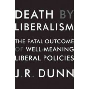 Death by Liberalism by J R Dunn