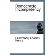 Democratic Incompetency by Grosvenor Charles Henry