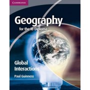 Geography for the IB Diploma Global Interactions by Paul Guinness