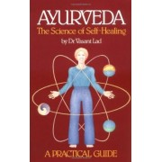 Ayurveda, the Science of Self-healing: A Practical Guide by Vasant Lad
