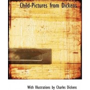 Child-Pictures from Dickens by With Illustrations by Charles Dickens