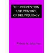 The Prevention and Control of Delinquency by Robert MacIver