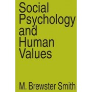 Social Psychology and Human Values by M. Brewster Smith
