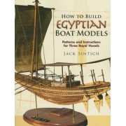 How to Build Egyptian Boat Models by Jack Sintich