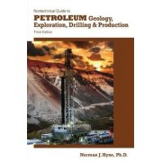 Nontechnical Guide to Petroleum Geology, Exploration, Drilling, and Production by Norman J Hyne