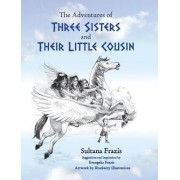 The Adventures of Three Sisters and Their Little Cousin by Sultana Frazis