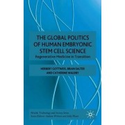 The Global Politics of Human Embryonic Stem Cell Science by Herbert Gottweis