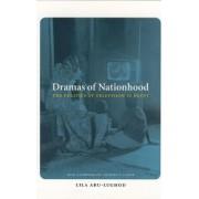 Dramas of Nationhood by Lila Abu-Lughod