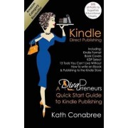 Kindle Direct Publishing. Kindle Format, Book Covers, KDP Select, Kindle Singles, How to Write an eBook & Publishing to the Kindle Store. A DivaPreneur's Quick Start Guide to Kindle Publishing by Kath Conabree