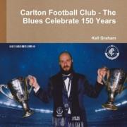 Carlton Football Club - the Blues Celebrate 150 Years by Kell Graham