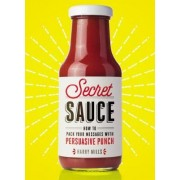 Secret Sauce: How to Pack Your Messages with Persuasive Punch by Harry Mills
