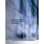Resource Management in Real-Time Systems and Networks by Chebiyyam Sivaram Murthy