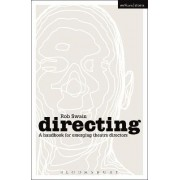 Directing - a Handbook for Emerging Theatre Directors by Rob Swain