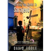 Waiting for Godot in Sarajevo: Theological Reflections on Nihilsim, Tragedy, and Apocalypse