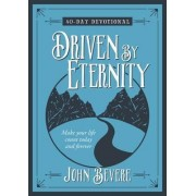 Driven by Eternity: Make your Life Count Today and Forever - 40 Day Devotional by John Bevere